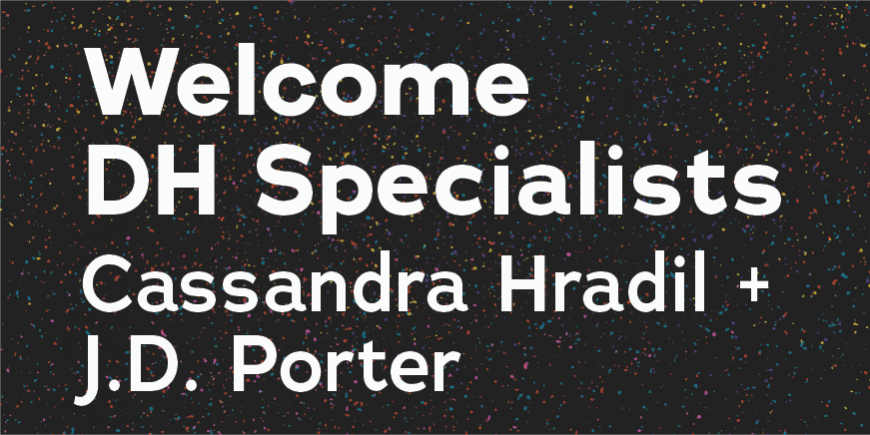 White text reads Welcome DH Specialists Cassandra Hradil and JD Porter on a black background with multi-colored splatters